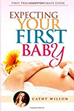 Expecting Your First Baby: First Pregnancy Ultimate Guide