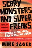 Mike Sager Scary Monsters and Super Freaks: Stories of Sex, Drugs, Rock 'N' Roll and Murder
