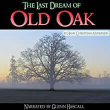 The Last Dream of Old Oak (       UNABRIDGED) by Hans Christian Andersen Narrated by Glenn Hascall