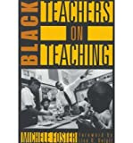 img - for [ Black Teachers on Teaching[ BLACK TEACHERS ON TEACHING ] By Foster, Michele ( Author )Apr-01-1998 Paperback book / textbook / text book