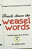 Track Down the Weasel Words: And other strategies to revise and improve your manuscript (Writing Lessons from the Front) (Volume 4) (0615844480) by Hunt, Angela