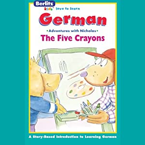 The Five Crayons: Berltiz Kids German, Adventures with Nicholas | [Berlitz]