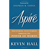 Aspire: Discovering Your Purpose Through the Power of Words ~ Kevin Hall