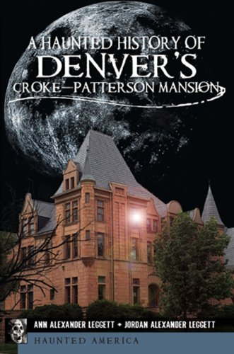 A Haunted History of Denver's Croke-Patterson Mansion (CO)