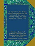 img - for A report to the Water Policy Committee on the status of the water leasing study and pilot program Volume 1990 book / textbook / text book