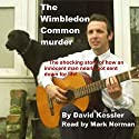 The Wimbledon Common Murder: The Shocking Story of How an Innocent Man Nearly Got Sent down for Life! Audiobook by David Kessler Narrated by Mark Norman