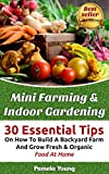 img - for Mini Farming & Indoor Gardening: 30 Essential Tips On How To Build A Backyard Farm And Grow Fresh & Organic Food At Home: (Mini Farming Self-Sufficiency ... farming, How to build a chicken coop,) book / textbook / text book