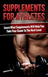 Supplements For Athletes: Learn What Supplements Will Help You Take Your Game To The Next Level