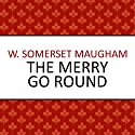 The Merry Go Round Audiobook by W Somerset Maugham Narrated by Eve Karpf