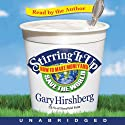 Stirring It Up (       UNABRIDGED) by Gary Hirshberg Narrated by Gary Hirshberg