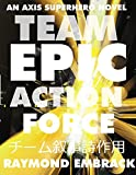 img - for TEAM EPIC ACTION FORCE (The AXIS Superhero Novels Book 3) book / textbook / text book