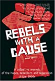 img - for Rebels with a Cause: A Collective Memoir of the Hopes, Rebellions, and Repression of the 1960s book / textbook / text book