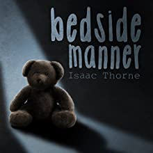 Bedside Manner Audiobook by Isaac Thorne Narrated by Isaac Thorne