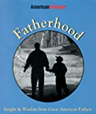 Fatherhood: Insight & Wisdom from Great American Fathers (1572433264) by American Heritage