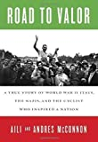 Road to Valor: A True Story of WWII Italy, the Nazis, and the Cyclist Who Inspired a Nation by McConnon, Aili, McConnon, Andres [Hardcover(2012/6/12)]