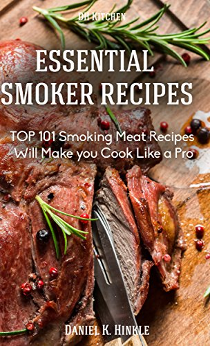 Smoker Recipes: Essential TOP 101 Smoking Meat Recipes that Will Make you Cook Like a Pro (DH Kitchen Book 58) by Daniel Hinkle, Marvin Delgado, Ralph Replogle