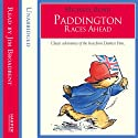 Paddington - Paddington Races Ahead Audiobook by Michael Bond Narrated by Jim Broadbent