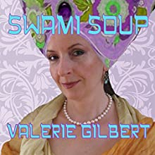 Swami Soup (       UNABRIDGED) by Valerie Gilbert Narrated by Valerie Gilbert