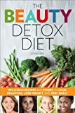 The Beauty Detox Diet: Delicious Recipes and Foods to Look Beautiful, Lose Weight, and Feel Great (English Edition)