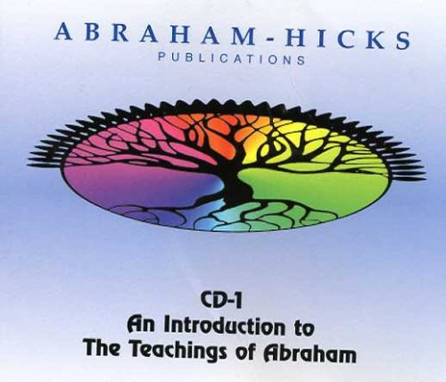 An Introduction to the Teachings of Abraham, Jerry & Esther Hicks; Abraham-Hicks
