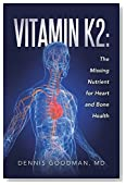 Vitamin K2: The Missing Nutrient for Heart and Bone Health by Goodman, Dennis (March 18, 2015) Paperback