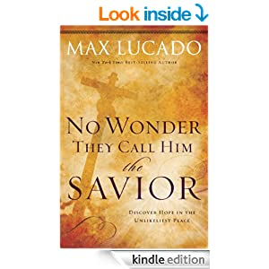No Wonder They Call Him the Savior: Experiencing the Truth of the Cross (The Bestseller Collection Book 4)