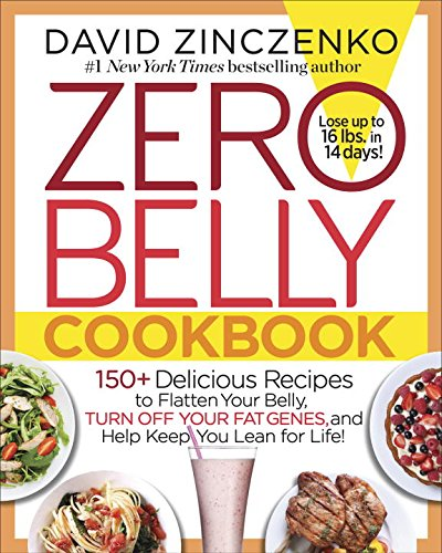 Zero Belly Cookbook: 150+ Delicious Recipes to Flatten Your Belly, Turn Off Your Fat Genes, and Help Keep You Lean for Life! by David Zinczenko