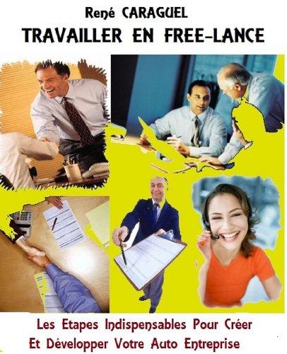 Couverture du livre TRAVAILLER EN FREE-LANCE: Les Étapes Indispensables Pour Créer Et Développer Votre Auto Entreprise