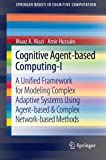 Cognitive Agent-based Computing-I: A Unified Framework for Modeling Complex Adaptive Systems utilizing Agent-based & Complex Network-based Ways (SpringerBriefs inside Cognitive Computation)