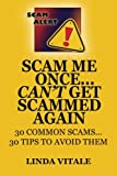 Scam Me Once...Can't Get Scammed Again: 30 Common Scams...30 Tips to help you avoid them