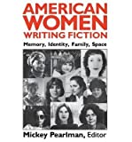 img - for [(American Women Writing Fiction: Memory, Identity, Family, Space)] [Author: Mickey Pearlman] published on (April, 1989) book / textbook / text book