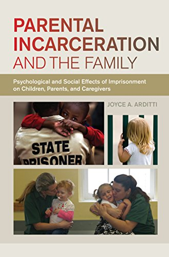 Parental Incarceration and the Family: Psychological and Social Effects of Imprisonment on Children, Parents, and Caregivers