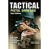 Tactical Pistol Shooting: Your Guide to Tactics & Techniques that Work ~ Erik Lawrence
