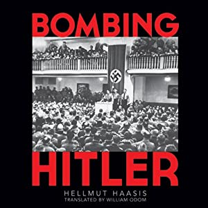 Bombing Hitler: The Story of the Man Who Almost Assassinated the Führer Audiobook