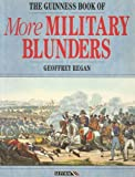 Geoffrey Regan The Guinness Book of More Military Blunders
