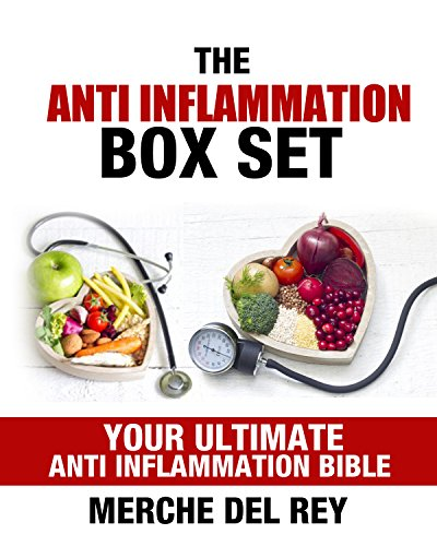 The Anti Inflammation Box Set (Anti-Inflammatory Recipes - Get Lean - Get Energized - Reduce Inflammation): Your Ultimate Anti Inflammation Bible (Lose Weight, Gain Health, Eliminate Pain) by Merche Del Rey