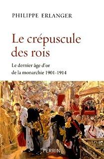 Le crépuscule des rois : le dernier âge d'or de la monarchie [1901-1914]