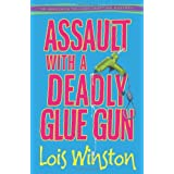 Assault with a Deadly Glue Gun (An Anastasia Pollack Crafting Mystery) ~ Lois Winston