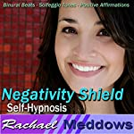 Negativity Shield Hypnosis: Release the Negative & Embrace Positivity, Guided Meditation, Binaural Beats, Positive Affirmations | Rachael Meddows