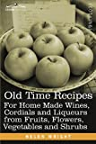 Old Time Recipes For Home Made Wines, Cordials and Liqueurs from Fruits, Flowers, Vegetables and Shrubs by Helen Wright
