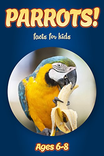 Facts About Parrots For Kids Ages 6-8: Amazing Animal Facts With Large Size Pictures: Clouducated Blue Series Nonfiction For Kids PDF