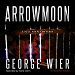 Arrowmoon: The Bill Travis Mysteries, Book 8 | George Wier