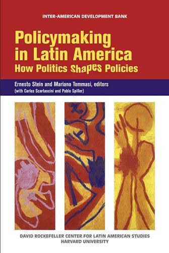 Policymaking in Latin America: How Politics Shapes Policies (David Rockefeller Center for Latin American Studies Harvard