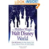 The Hidden Magic of Walt Disney World: Over 600 Secrets of the Magic Kingdom, Epcot, Disney's Hollywood Studios...