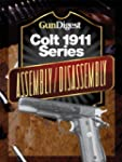 Gun Digest Colt 1911 Assembly/Disasse...