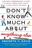 Don't Know Much About Anything Else: Even More Things You Need to Know but Never Learned About People, Places, Events, and More! (0061562327) by Davis, Kenneth C.