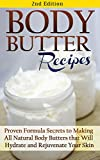 Body Butter Recipes 2nd Edition: Proven Formula Secrets to Making All Natural Body Butters that Will Hydrate and Rejuvenate Your Skin: Essential Oils, ... - Body Butter - DIY Body Butter Guide 1)