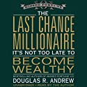 The Last Chance Millionaire: It's Not Too Late to Become Wealthy (       UNABRIDGED) by Douglas Andrew Narrated by Douglas Andrew
