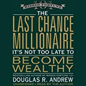 The Last Chance Millionaire: It's Not Too Late to Become Wealthy | [Douglas Andrew]