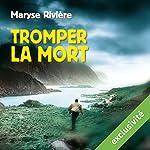 Tromper la mort | Maryse Rivière